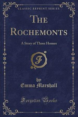 Bog, hæftet The Rochemonts: A Story of Three Homes (Classic Reprint) af Emma Marshall