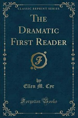 Bog, paperback The Dramatic First Reader (Classic Reprint) af Ellen M. Cyr