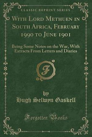 Bog, hæftet With Lord Methuen in South Africa, February 1990 to June 1901: Being Some Notes on the War, With Extracts From Letters and Diaries (Classic Reprint) af Hugh Selwyn Gaskell