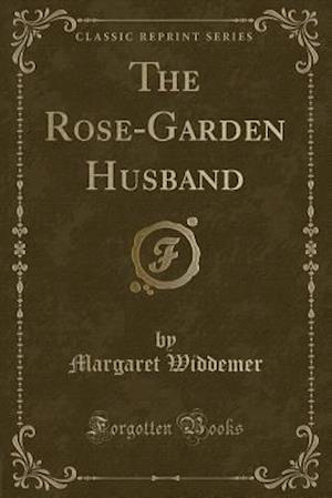 Bog, hæftet The Rose-Garden Husband (Classic Reprint) af Margaret Widdemer