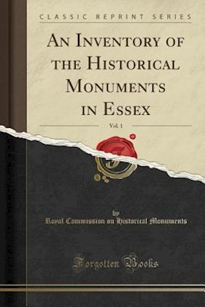 Bog, hæftet An Inventory of the Historical Monuments in Essex, Vol. 1 (Classic Reprint) af Royal Commission on Historica Monuments