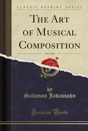 Bog, paperback The Art of Musical Composition, Vol. 4 of 5 (Classic Reprint) af Salomon Jadassohn