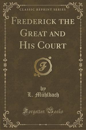 Bog, paperback Frederick the Great and His Court (Classic Reprint) af L. Muhlbach