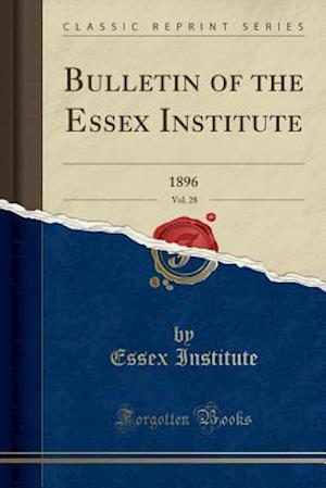 Bog, paperback Bulletin of the Essex Institute, Vol. 28 af Essex Institute