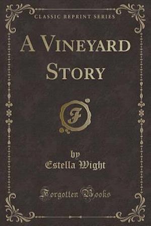 Bog, paperback A Vineyard Story (Classic Reprint) af Estella Wight