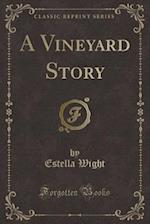 A Vineyard Story (Classic Reprint) af Estella Wight
