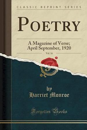 Bog, hæftet Poetry, Vol. 16: A Magazine of Verse; April September, 1920 (Classic Reprint) af Harriet Monroe