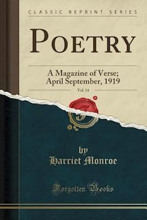 Bog, hæftet Poetry, Vol. 14: A Magazine of Verse; April September, 1919 (Classic Reprint) af Harriet Monroe