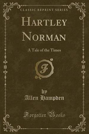 Bog, hæftet Hartley Norman: A Tale of the Times (Classic Reprint) af Allen Hampden