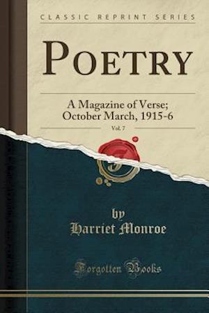 Bog, hæftet Poetry, Vol. 7: A Magazine of Verse; October March, 1915-6 (Classic Reprint) af Harriet Monroe