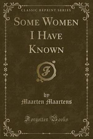 Bog, hæftet Some Women I Have Known (Classic Reprint) af Maarten Maartens