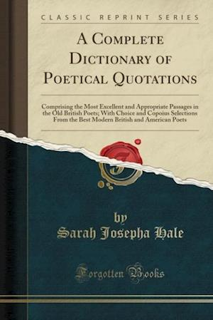 Bog, hæftet A Complete Dictionary of Poetical Quotations: Comprising the Most Excellent and Appropriate Passages in the Old British Poets; With Choice and Copoius af Sarah Josepha Hale