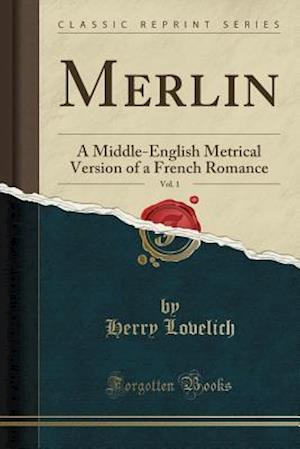 Bog, hæftet Merlin, Vol. 1: A Middle-English Metrical Version of a French Romance (Classic Reprint) af Herry Lovelich