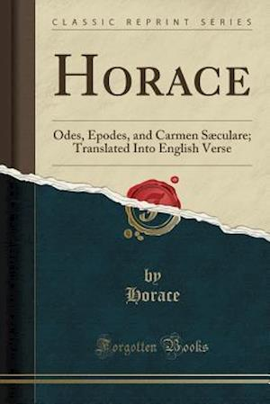 Bog, hæftet Horace: Odes, Epodes, and Carmen Sæculare; Translated Into English Verse (Classic Reprint) af Horace Horace