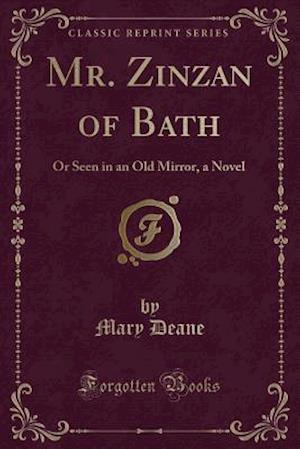 Bog, hæftet Mr. Zinzan of Bath: Or Seen in an Old Mirror, a Novel (Classic Reprint) af Mary Deane