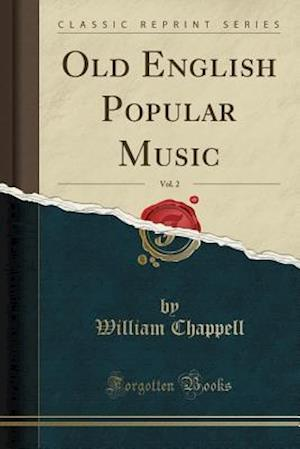 Bog, paperback Old English Popular Music, Vol. 2 (Classic Reprint) af William Chappell