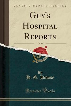 Guy's Hospital Reports, Vol. 41 (Classic Reprint)