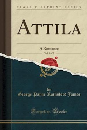 Bog, hæftet Attila, Vol. 1 of 3: A Romance (Classic Reprint) af George Payne Rainsford James