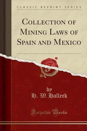 Bog, hæftet Collection of Mining Laws of Spain and Mexico (Classic Reprint) af H. W. Halleck