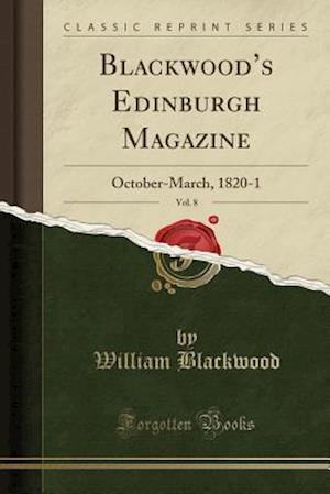 Bog, hæftet Blackwood's Edinburgh Magazine, Vol. 8: October-March, 1820-1 (Classic Reprint) af William Blackwood