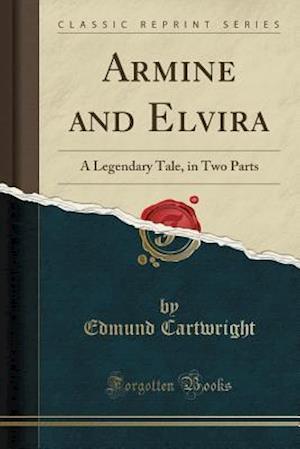 Bog, hæftet Armine and Elvira: A Legendary Tale, in Two Parts (Classic Reprint) af Edmund Cartwright