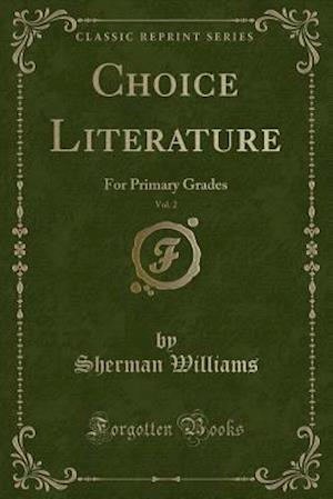 Bog, hæftet Choice Literature, Vol. 2: For Primary Grades (Classic Reprint) af Sherman Williams