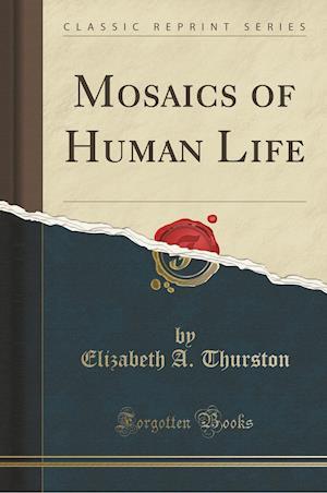 Bog, paperback Mosaics of Human Life (Classic Reprint) af Elizabeth A. Thurston