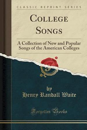 Bog, hæftet College Songs: A Collection of New and Popular Songs of the American Colleges (Classic Reprint) af Henry Randall Waite