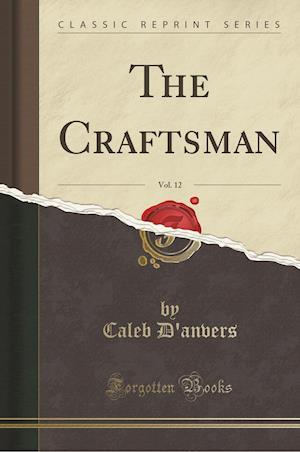 Bog, hæftet The Craftsman, Vol. 12 (Classic Reprint) af Caleb D'Anvers