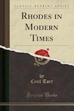 Rhodes in Modern Times (Classic Reprint)