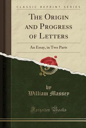 Bog, hæftet The Origin and Progress of Letters: An Essay, in Two Parts (Classic Reprint) af William Massey