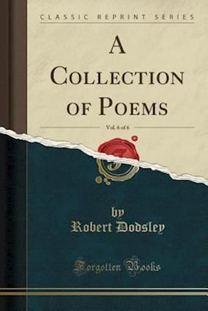 Bog, paperback A Collection of Poems, Vol. 6 of 6 (Classic Reprint) af Robert Dodsley