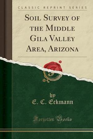 Bog, paperback Soil Survey of the Middle Gila Valley Area, Arizona (Classic Reprint) af E. C. Eckmann