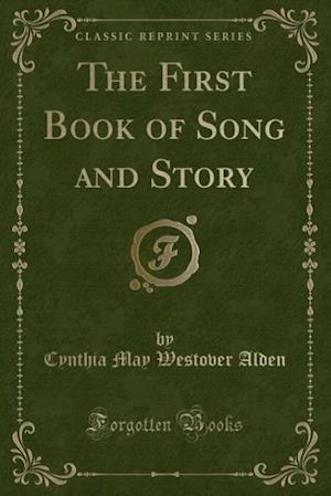 Bog, paperback The First Book of Song and Story (Classic Reprint) af Cynthia May Westover Alden