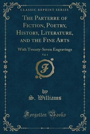 Bog, paperback The Parterre of Fiction, Poetry, History, Literature, and the Fine Arts, Vol. 1 af S. Williams