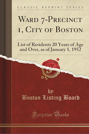 Bog, hæftet Ward 7-Precinct 1, City of Boston: List of Residents 20 Years of Age and Over, as of January 1, 1952 (Classic Reprint) af Boston Listing Board