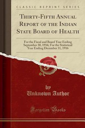 Bog, hæftet Thirty-Fifth Annual Report of the Indian State Board of Health: For the Fiscal and Board Year Ending September 30, 1916; For the Statistical Year Endi af Unknown Author