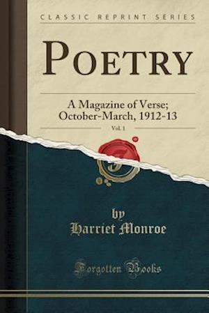 Bog, hæftet Poetry, Vol. 1: A Magazine of Verse; October-March, 1912-13 (Classic Reprint) af Harriet Monroe