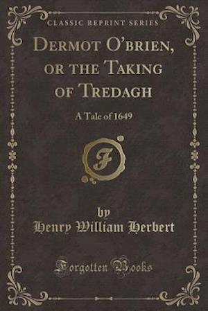 Dermot O'Brien, or the Taking of Tredagh