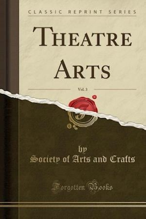 Bog, hæftet Theatre Arts, Vol. 3 (Classic Reprint) af Society Of Arts And Crafts