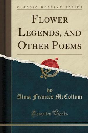 Bog, hæftet Flower Legends, and Other Poems (Classic Reprint) af Alma Frances Mccollum