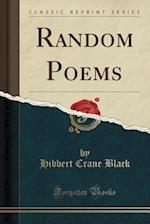 Random Poems (Classic Reprint) af Hibbert Crane Black
