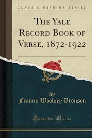 Bog, paperback The Yale Record Book of Verse, 1872-1922 (Classic Reprint) af Francis Woolsey Bronson