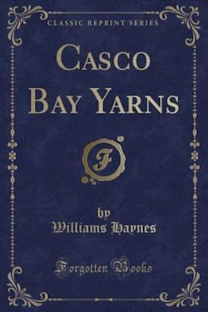 Casco Bay Yarns (Classic Reprint)