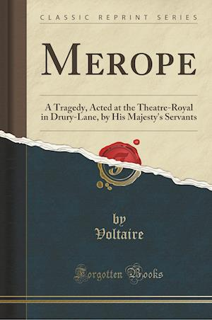 Bog, hæftet Merope: A Tragedy, Acted at the Theatre-Royal in Drury-Lane, by His Majesty's Servants (Classic Reprint) af Voltaire Voltaire