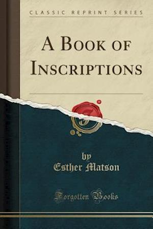 Bog, paperback A Book of Inscriptions (Classic Reprint) af Esther Matson