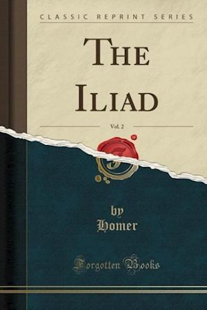Bog, hæftet The Iliad, Vol. 2 (Classic Reprint) af Homer Homer
