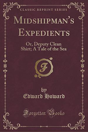 Bog, hæftet Midshipman's Expedients: Or, Deputy Clean Shirt; A Tale of the Sea (Classic Reprint) af Edward Howard