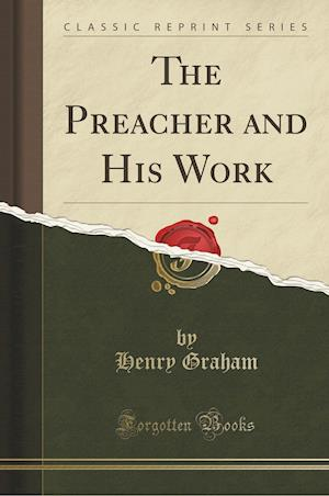 Bog, hæftet The Preacher and His Work (Classic Reprint) af Henry Graham