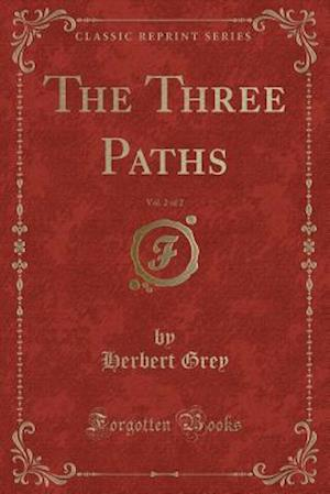 Bog, hæftet The Three Paths, Vol. 2 of 2 (Classic Reprint) af Herbert Grey